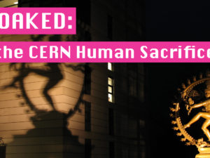 UNCLOAKED- the CERN Human Sacrifice Video3
